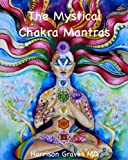 The Mystical Chakra Mantras: How to balance your own chakras with Mantra Yoga