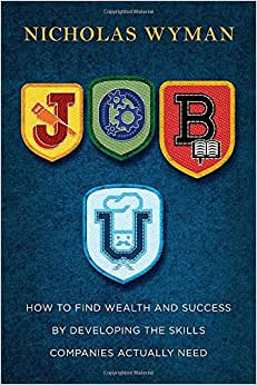 Job U: How To Find Wealth And Success By Developing The Skills Companies Actually Need