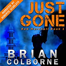 Just Gone: Rob Marshall, Volume 1 Audiobook by Brian Colborne Narrated by Roberto Scarlato