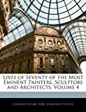 Lives of Seventy of the Most Eminent Painters, Sculptors and Architects, Volume 4 (1141922797) by Vasari, Giorgio