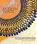Ancient Worlds Modern Beads: 30 Stunn...