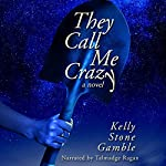 They Call Me Crazy: A Cass Adams Novel, Book 1 | Kelly Stone Gamble