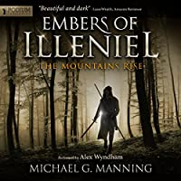 The Mountains Rise: Embers of Illeniel, Book 1 (       UNABRIDGED) by Michael G. Manning Narrated by Alex Wyndham