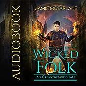 Wicked Folk: An Urban Wizard's Tale: Witchy World, Book 2   Jamie McFarlane