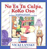 No Es Tu Culpa, Koko Oso: It's Not Your Fault, Koko Bear, Spanish-Language Edition (Lansky, Vicki) (Spanish Edition)