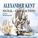 Signal, Close, Action! (       UNABRIDGED) by Alexander Kent Narrated by Michael Jayston