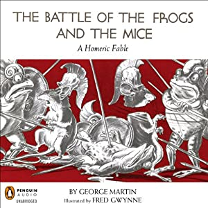 The Battle of the Frogs and the Mice: A Homeric Fable | [George W. Martin]