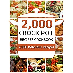 Crock Pot: 2,000 Crock Pot Recipes Cookbook (Crock Pot Recipes, Slow Cooker Recipes, Dump Meals Recipes, Dump Dinner Recipes, Freezer Meals Recipes, Crock Pot Recipes Free)