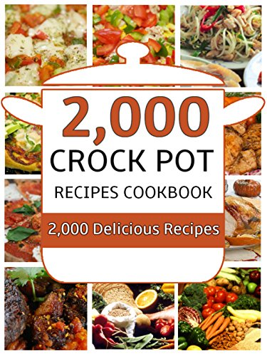 Crock Pot: 2,000 Crock Pot Recipes Cookbook (Crock Pot Recipes, Slow Cooker Recipes, Dump Meals Recipes, Dump Dinner Recipes, Freezer Meals Recipes, Crock Pot Cookbook) (Slow Cooker Clean Eating compare prices)