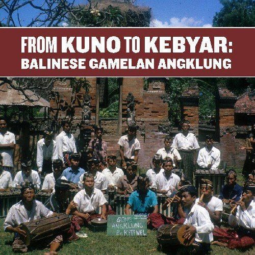 CD : FROM KUNO TO KEBYAR BALINESE GAMELAN ANGKLUNG - Kuno To Kebyar: Balinese