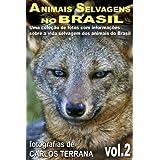 ANIMAIS SELVAGENS NO BRASIL - uma coleção de fotografias com informações sobre a vida e costumes dos animais brasileiros...