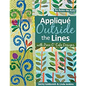 Applique Outside the Lines: With Piece O' Cake Designs