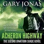 Acheron Highway: The Second Jonathan Shade Novel | Gary Jonas