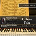 40 Days of Praise: A Hymn Devotional (       UNABRIDGED) by Dr. David Herndon Narrated by Chris Thom