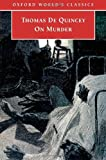 On Murder (Oxford World's Classics) (0192805665) by Thomas De Quincey