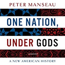 One Nation, Under Gods: A New American History (       UNABRIDGED) by Peter Manseau Narrated by Kevin Stillwell