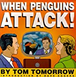 When Penguins Attack! (0312209746) by Tom Tomorrow