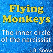 Flying Monkeys: The Inner Circle of the Narcissist Audiobook by J.B. Snow Narrated by D Gaunt