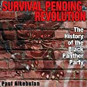 Survival Pending Revolution: The History of the Black Panther Party (       UNABRIDGED) by Paul Alkebulan Narrated by Don Bratschie