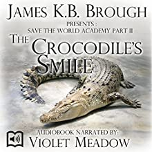 Save the World Academy Part II: The Crocodile's Smile (       UNABRIDGED) by James K.B. Brough Narrated by Violet Meadow