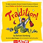 Tradition!: The Highly Improbable, Ultimately Triumphant Broadway-to-Hollywood Story of Fiddler on the Roof, the World's Most Beloved Musical | Barbara Isenberg