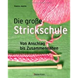Die groe Strickschule: Von Anschlag bis Zusammennhenvon &#34;Hanna Jaacks&#34;