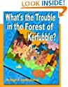 What's the Trouble in the Forest of Kerfubble