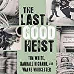 The Last Good Heist: The Inside Story of the Biggest Single Payday in the Criminal History of the Northeast | Wayne Worcester,Randall Richard,Tim White