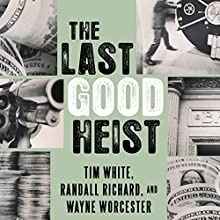 The Last Good Heist: The Inside Story of the Biggest Single Payday in the Criminal History of the Northeast Audiobook by Wayne Worcester, Randall Richard, Tim White Narrated by Eric Martin