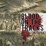 Blood on the Tracks | Cecelia Holland