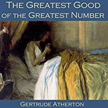 The Greatest Good of the Greatest Number Audiobook by Gertrude Atherton Narrated by Cathy Dobson