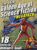 The 16th Golden Age of Science Fiction MEGAPACK TM: 18 Stories by William C. Gault