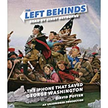 The Left Behinds: The iPhone That Saved George Washington (       UNABRIDGED) by David Potter Narrated by Kirby Heyborne