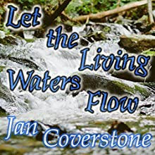 Let the Living Waters Flow (       UNABRIDGED) by Jan Coverstone Narrated by Peter D. Stover