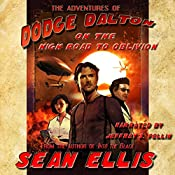 The Adventures of Dodge Dalton on the High Road to Oblivion | [Sean Ellis]