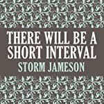 There Will Be a Short Interval | Storm Jameson