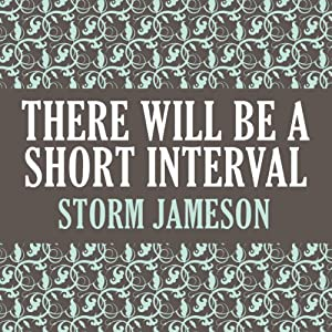 There Will Be a Short Interval | [Storm Jameson]