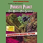 Parasite Planet: The Ham and Pat Stories | Stanley G. Weinbaum
