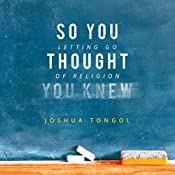 So You Thought You Knew: Letting Go of Religion | [Joshua Tongol]
