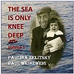 The Sea Is Only Knee Deep, Volume 1 | Paul Weinzweig,Paulina Zelitsky