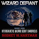 Wizard Defiant: Intergalactic Wizard Scout Chronicles, Book 1 Audiobook by Rodney Hartman Narrated by Guy Williams