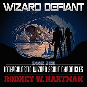 Wizard Defiant: Intergalactic Wizard Scout Chronicles, Book 1 Audiobook