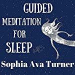 Guided Meditation for Sleep | Sophia Ava Turner