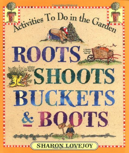 Roots, Shoots, Buckets & Boots: Gardening Together with Children: Sharon Lovejoy: 9780761110569: Amazon.com: Books