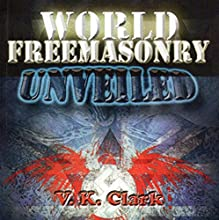 World Freemasonry Unveiled Audiobook by V. K. Clark Narrated by John Alan Martinson Jr.
