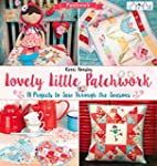 Lovely Little Patchwork: 18 Projects...