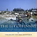 The Tet Offensive: The History and Legacy of the Most Famous Military Campaign of the Vietnam War Audiobook by  Charles River Editors Narrated by Scott Clem