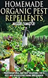 Organic Pest Control and Pest Repellents : Homemade Organic Pest Repellents Made Simple, Proven Natural Quick And Easy Solutions For A Pest And Disease Free Home And Garden !.