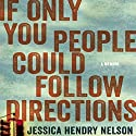 If Only You People Could Follow Directions Audiobook by Jessica Hendry Nelson Narrated by Jessica Hendry Nelson