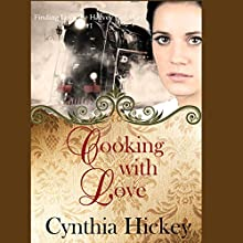 Cooking With Love: Finding Love the Harvey Girl Way Book 1 (       UNABRIDGED) by Cynthia Hickey Narrated by Meghan Kelly